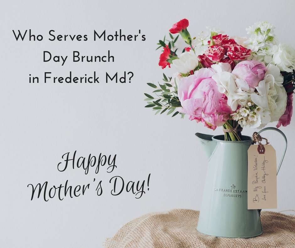 Who Serves Mother's Day Brunch in Frederick Md?