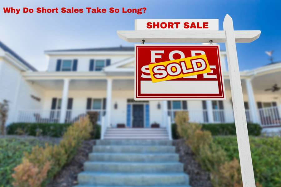 Why Do Short Sales Take Longer Than a Traditional Real Estate Sale?